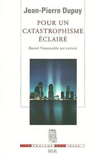 Pour un catastrophisme éclairé : quand l'impossible est certain de Jean-Pierre Dupuy