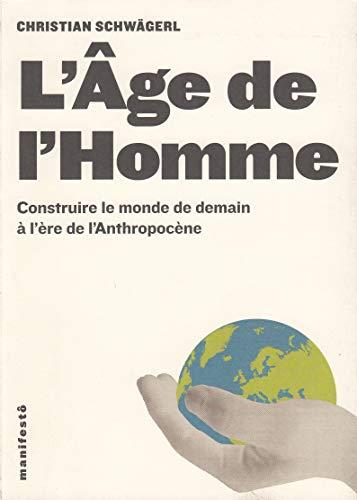 L'âge de l'homme [Livre] : construire le monde de demain à l'ère de l'anthropocène de Christian Schwägerl _ préface de Paul J. Crutzen